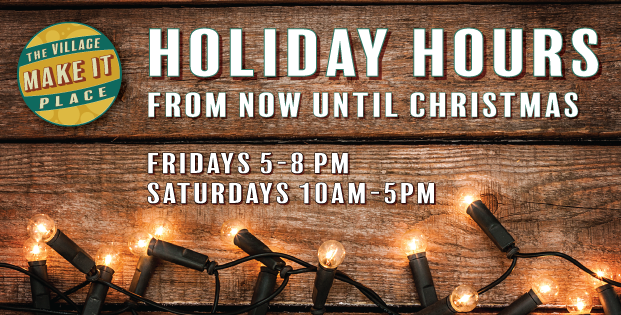 The Village Make It Place | Holiday Hours